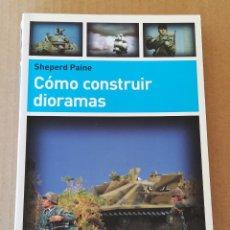 Hobbys: CÓMO CONSTRUIR DIORAMAS SHEPERD PAINE - LIBROS CÚPULA. Lote 151304152