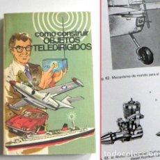 Hobbys: CÓMO CONSTRUIR OBJETOS TELEDIRIGIDOS LIBRO - RECEPTOR TÉCNICA GUÍA AVIÓN RADIOCONTROL AEROMODELISMO. Lote 236725850