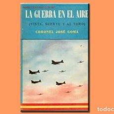 Hobbys: LIBRO GUERRA CIVIL: LA GUERRA EN EL AIRE (VISTA, SUERTE Y AL TORO) DEL CORONEL GOMÁ (1959). Lote 291978693
