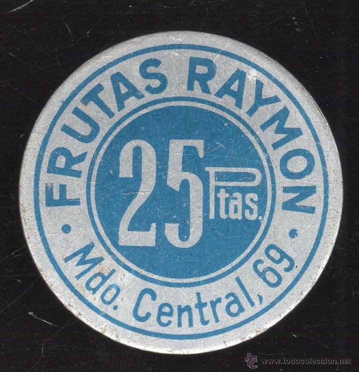 FICHA DE FRUTAS RAYMON. 25 PESETAS. (Numismática - España Modernas y Contemporáneas - Locales y Fichas Dinerarias y Comerciales)