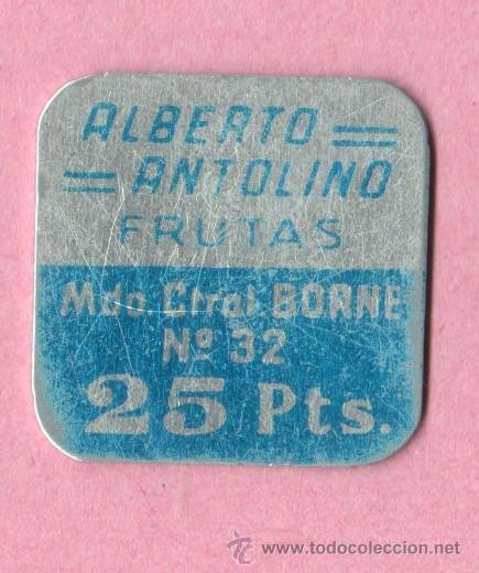 CHAPA COOPERATIVA FICHA - ALBERTO ANTOLINO - FRUTAS - 25 PTAS BORNE Nº 32 BARCELONA (Numismática - España Modernas y Contemporáneas - Locales y Fichas Dinerarias y Comerciales)