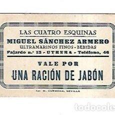 Monedas locales: LAS CUATRO ESQUINAS. MIGUEL SANCHEZ ARMERO. ULTRAMARINOS FINOS. UTRERA. VALE RACION DE JABON. Lote 163726130
