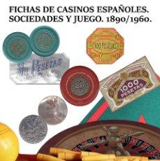 Monedas locales: LIBRO FICHAS DE CASINOS ESPAÑOLES SOCIEDADES Y JUEGO 1890/1960. Lote 219338258