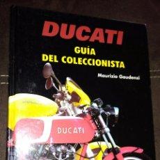 Motos: MOTO DUCATI GUIA DEL COLECCIONISTA MAURIZIO GAUDENZI. Lote 115487910