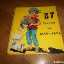 Muñeca española clasica: 27 CUENTOS DE MARI-PEPA MÁS SUPLEMENTOS ILUSTRADO LUCRECIA DURÁ -EMILIA COTARELO CREO COMPLETO. Lote 143923778