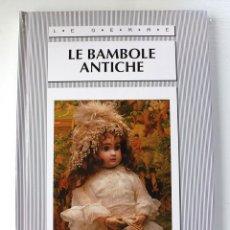 Muñecas Extranjeras: LIBRO DE MUÑECAS ANTIGUAS- LE BAMBOLE ANTICHE- ITALIANO. Lote 76854379