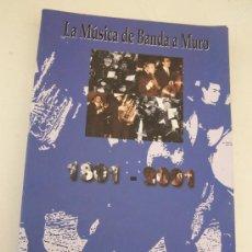 Catálogos de Música: LA MÚSICA DE BANDA A MURO ( 1801-2001)-JOAN JOSEP PASCUAL GISBERT-2001-1ª. EDC.. Lote 15873842