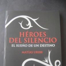 Catálogos de Música: LIBRO HEROES DEL SILENCIO. EL SUEÑO DE UN DESTINO. POR MATIAS URIBE. PRIMERA EDICION 2007. Lote 112016838