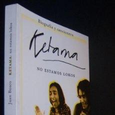 Catálogos de Música: KETAMA. NO ESTAMOS LOKOS. BIOGRAFÍA Y CANCIONERO. TODO SOBRE EL GRUPO, POR JUAN BOSCO. CARMONA.. Lote 118590779