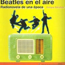 Catálogos de Música: BEATLES EN EL AIRE RADIONOVELA DE UNA EPOCA ENRIQUE SANCHEZ ¡NUEVO!. Lote 30631746