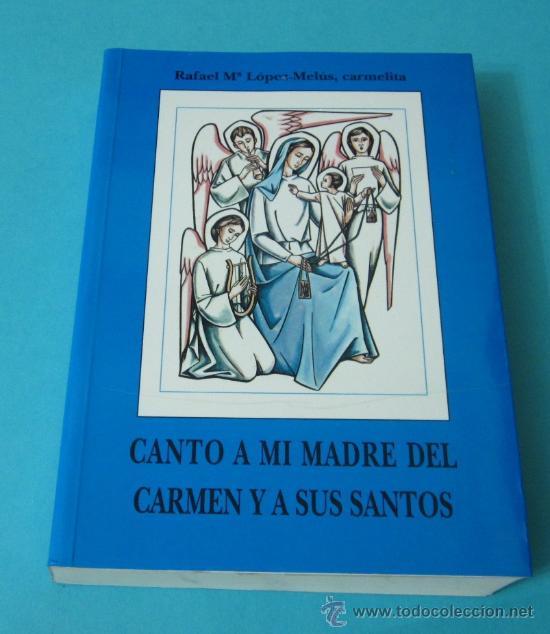 CANTO A MI MADRE DEL CARMEN Y A SUS SANTOS. RAFAEL Mª LÓPEZ-MELÚS, CARMELITA (Música - Catálogos de Música, Libros y Cancioneros)