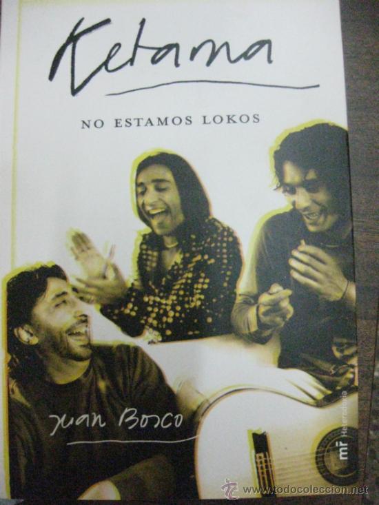 KETAMA . BIOGRAFIA Y CANCIONERO. NO ESTAMOS LOCOS. JUAN BOSCO. ED. MARTINEZ ROCA 2004 1ª EDICION (Música - Catálogos de Música, Libros y Cancioneros)
