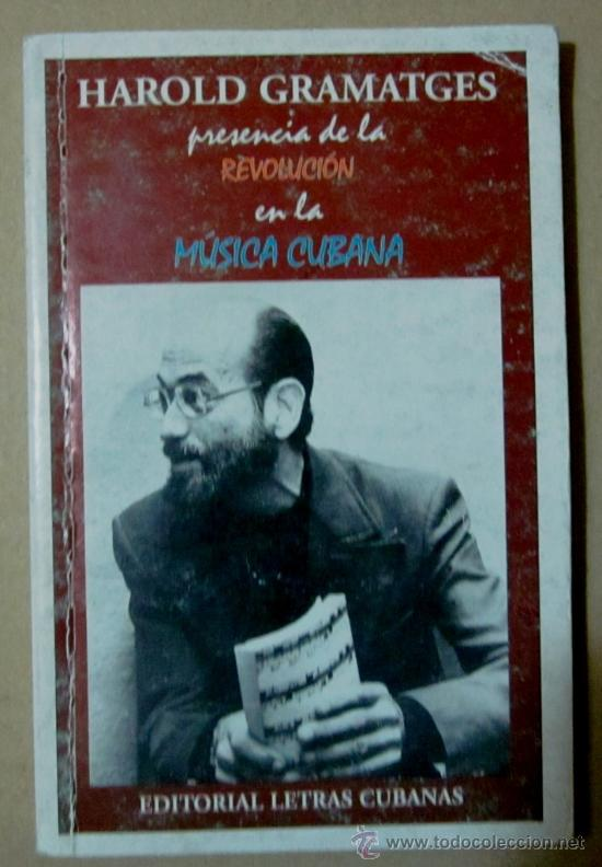 PRESENCIA DE LA REVOLUCIÓN EN LA MÚSICA CUBANA - HAROLD GRAMATGES (Música - Catálogos de Música, Libros y Cancioneros)