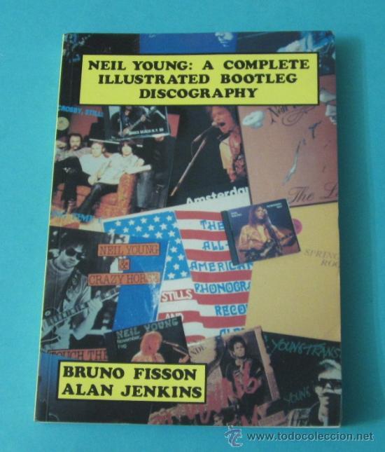 NEIL YOUNG: A COMPLETE ILLUSTRATED BOOTLEG DISCOGRAPHY. BRUNO FISSON / ALAN JENKINS (Música - Catálogos de Música, Libros y Cancioneros)