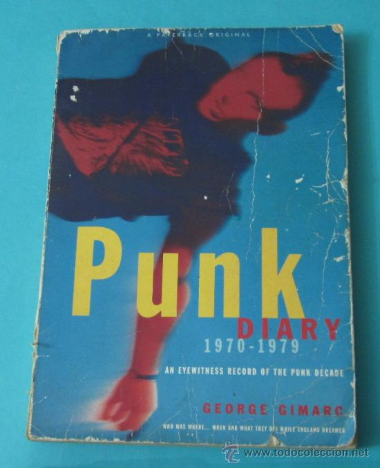 PUNK DIARY. 1970-1979. AN EYEWITNESS RECORD OF THE PUNK DECADE. GEORGE GIMARC (Música - Catálogos de Música, Libros y Cancioneros)