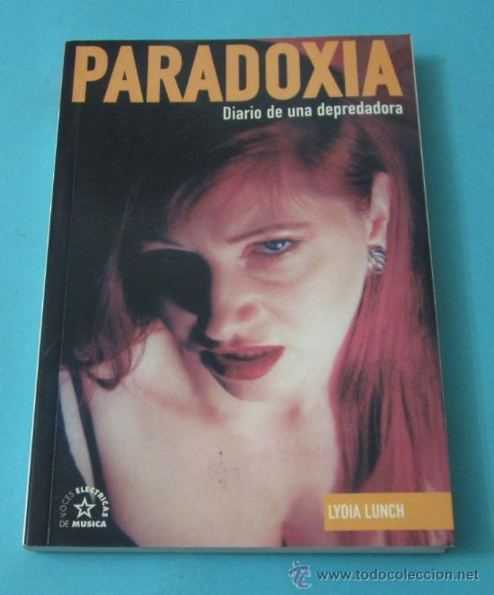 PARADOXIA. DIARIO DE UNA DEPREDADORA. LYDIA LUNCH (Música - Catálogos de Música, Libros y Cancioneros)
