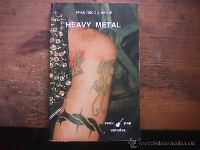 HEAVY METAL, FRANCISCO J. SATUE, CATEDRA, 1992 (Música - Catálogos de Música, Libros y Cancioneros)
