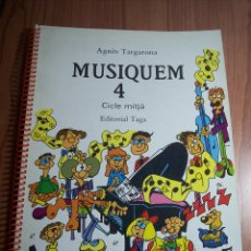 Catálogos de Música: MUSIQUEM 4 CICLE MITJA (AGNÈS TARGARONA) EDITORIAL TAGA-1988 (EN CATALÁN). Lote 45892849