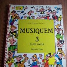 Catálogos de Música: MUSIQUEM 3 CICLE MITJA (AGNÈS TARGARONA) EDITORIAL TAGA-1987 (EN CATALÁN). Lote 45892875