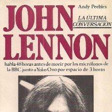 Catálogos de Música: JOHN LENNON / ANDY PEEBLES . LA ÚLTIMA CONVERSACIÓN ULTRAMAR EDITORES. 1ª EDICIÓN COMO NUEVO BEATLES. Lote 46055562