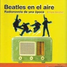 Catálogos de Música: LOS BEATLES: EN EL AIRE- LIBRO DE EDIT. MILENIO-TODAS SUS ACTUACIONES EN RADIO. Lote 46079293