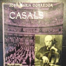 Catálogos de Música: CASALS. BIOGRAFIA ILUSTRADA. JOSE MARIA CORREDOR. EDICIONES DESTINO, 1ª EDICION, JUNIO 1967. TAPA DU. Lote 46138001