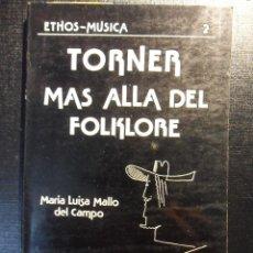Catálogos de Música: TORNER MAS ALLA DEL FOLKLORE. MARIA LUISA MALLO DEL CAMPO. ETHOS - MUSICA. UNIVERSIDAD DE OVIEDO 198. Lote 46579126