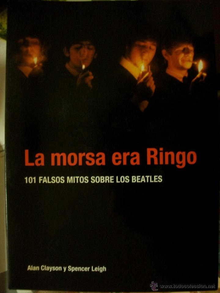 LA MORSA ERA RINGO, 101 FALSOS MITOS SOBRE LOS BEATLES - ALAN CLAYSON Y SPENCER LEIGH LIBRO ESPAÑOL (Música - Catálogos de Música, Libros y Cancioneros)