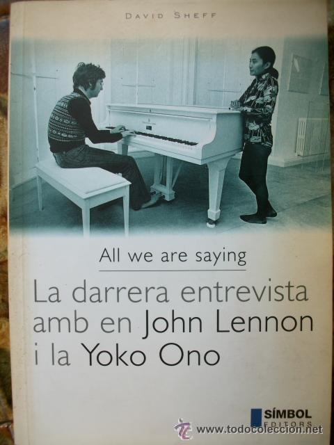 LIBRO ALL WE ARE SAYING. LA DARRERA ENTREVISTA AMB EN JOHN LENNON I LA YOKO ONO BEATLES (Música - Catálogos de Música, Libros y Cancioneros)