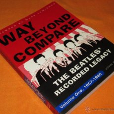 Catálogos de Música: THE BEATLES - WAY BEYOND COMPARE - RECORDED LEGACY - JOHN C WINN - BOOK - VOLUME ONE 1957 1965. Lote 46969009