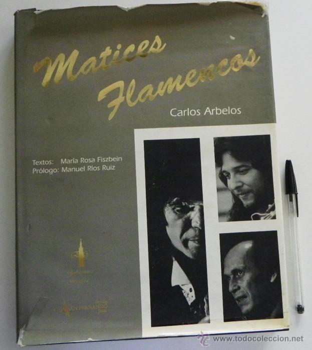 MATICES FLAMENCOS - CARLOS ARBELOS - FOTOGRAFÍA ARTISTAS - FLAMENCO FOTOS ARTE CANTE MÚSICA - LIBRO (Música - Catálogos de Música, Libros y Cancioneros)