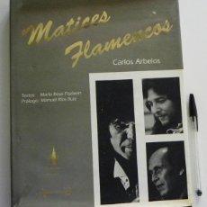 Catálogos de Música: MATICES FLAMENCOS - CARLOS ARBELOS - FOTOGRAFÍA ARTISTAS - FLAMENCO FOTOS ARTE CANTE MÚSICA - LIBRO. Lote 49138447
