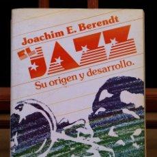 Catálogos de Música: JAZZ, SU ORIGEN Y DESARROLLO - JOACHIM E. BERENDT (NUEVA EDICIÓN AMPLIADA, 1986) 763 PP.. Lote 49434390