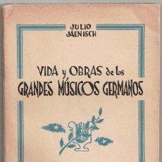 Catálogos de Música: VIDA Y OBRAS DE LOS GRANDES MÚSICOS GERMANOS, JULIO JAENISCH. Lote 49983162