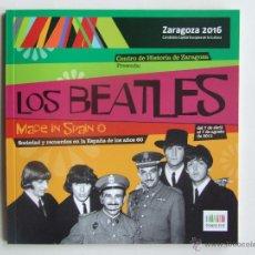 Catálogos de Música: LIBRO CATALOGO EXPOSICION LOS BEATLES MADE IN SPAIN ZARAGOZA 2011. Lote 152133825