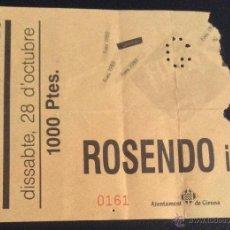 Catálogos de Música: ANTIGUA ENTRADA DEL CONCIERTO DE ROSENDO EN GIRONA EL 28 OCTUBRE DE 1989. Lote 54156109