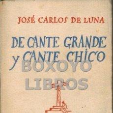 Catálogos de Música: LUNA, JOSÉ CARLOS DE. DE CANTE GRANDE Y CANTE CHICO. Lote 54214361