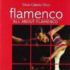 Catálogos de Música: TODO SOBRE FLAMENCO / ALL ABOUT FLAMENCO - SILVIA CALADO - EDICIÓN BILINGÜE. Lote 57312977