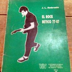 Catálogos de Música: EL ROCK BETICO 77-87, J.L. AMBROSIO, SEVILLA, 1988, 100 PAGINAS, ILUSTRADO FOTOS B/N, RARISIMO. Lote 80189113