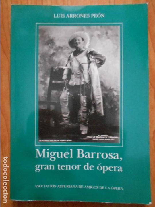 MIGUEL BARROSA, GRAN TENOR DE OPERA. LUIS ARRONES PEON. ASOCIACION ASTURIANA DE AMIGOS DE LA OPERA. (Música - Catálogos de Música, Libros y Cancioneros)