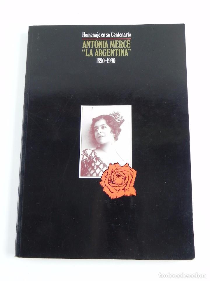 LIBRO DEL HOMENAJE EN SU CENTENARIO. ANTONIA MERCÉ, LA ARGENTINA, AÑO 1890-1990. TIENE 261 PÁGINAS. (Música - Catálogos de Música, Libros y Cancioneros)