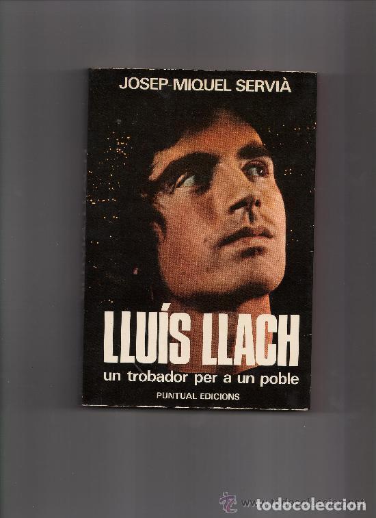LLUÍS LLACH: UN TROBADOR PER A UN POBLE, DE JOSEP MIQUEL SERVIÀ (Música - Catálogos de Música, Libros y Cancioneros)