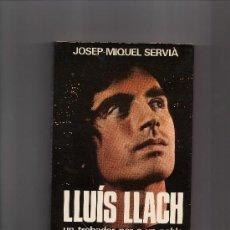 Catálogos de Música: LLUÍS LLACH: UN TROBADOR PER A UN POBLE, DE JOSEP MIQUEL SERVIÀ. Lote 108293647