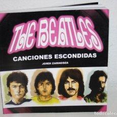 Catálogos de Música: THE BEATLES CANCIONES ESCONDIDAS LIBRO ESPAÑOL 2012 JORDI ZARAGOZA SPANISH BOOK. Lote 109360183
