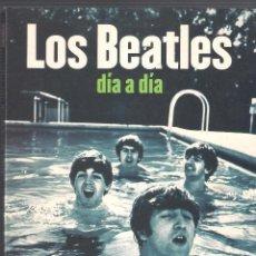 Catálogos de Música: LIBRO LOS BEATLES DÍA A DÍA. UN DIARIO ILUSTRADO DE SU CARRERA Y SU HISTORIA INTIMA - BARRY MILES. Lote 114005951