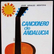 Catálogos de Música: CANCIONERO DE ANDALUCIA. J.HIDALGO MONTOYA. 1ª EDICIÓN. AÑO: 1971. BUEN ESTADO. . Lote 151927582