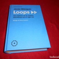 Catálogos de Música: LOOPS 2 JAVIER BLANQUEZ HISTORIA MUSICA ELECTRONICA SIGLO XXI 2018 RESERVOIR BOOKS 618 PAGINAS. Lote 212525068
