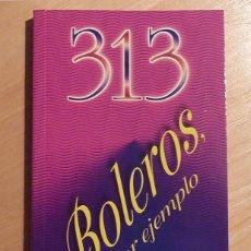 Catálogos de Música: 313 BOLEROS, POR EJEMPLO (LETRAS COMPLETAS DE BOLEROS )-RUBÉN CARAVANA -ED.GUÍA DE MÚSICA-1995-NUEVO. Lote 147500152