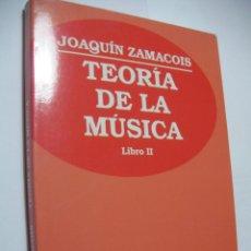 Catálogos de Música: TEORIA DE LA MUSICA - JOAQUIN ZAMACOIS (VOL.II) (EM3). Lote 159630202