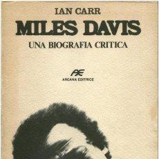 Catálogos de Música: IAN CARR - MILES DAVIS, UNA BIOGRAFIA CRITICA (ITALIANO) - ARCAN EDITRICE, MILANO 1982 - 1ª ED.. Lote 165260122